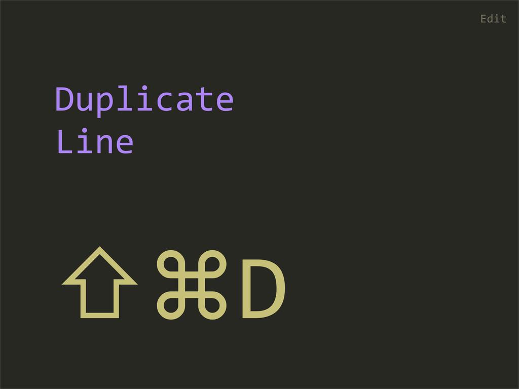 ⇧⌘D Edit Duplicate  Line