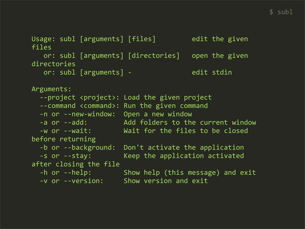 Usage: subl [arguments] [files]  ...