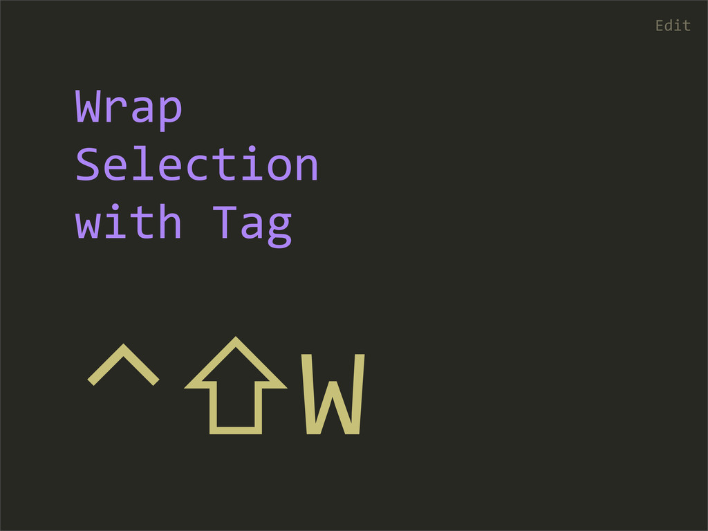 ⌃⇧W Edit Wrap  Selection  with Tag