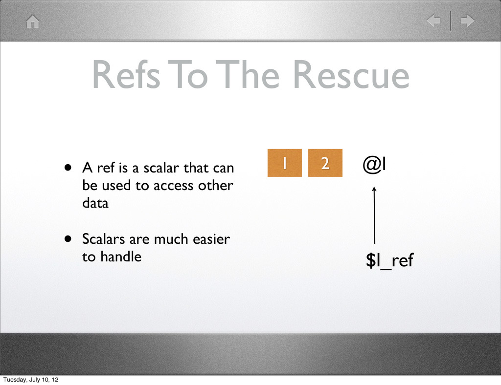 Refs To The Rescue • A ref is a scalar that can...