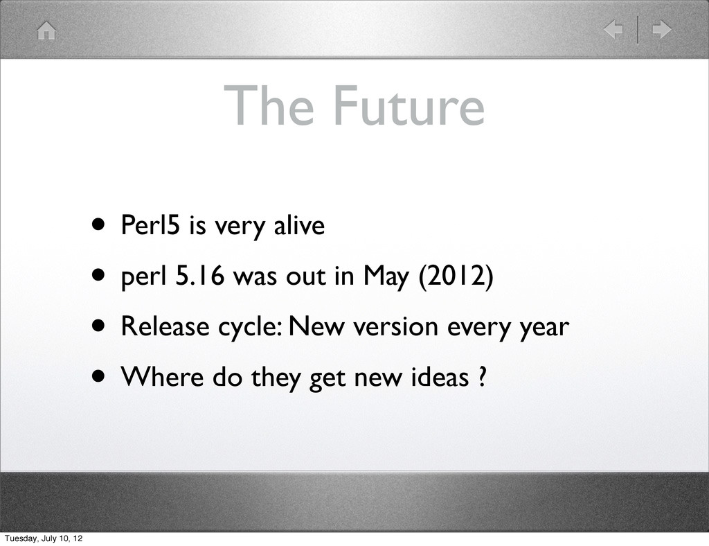The Future • Perl5 is very alive • perl 5.16 wa...
