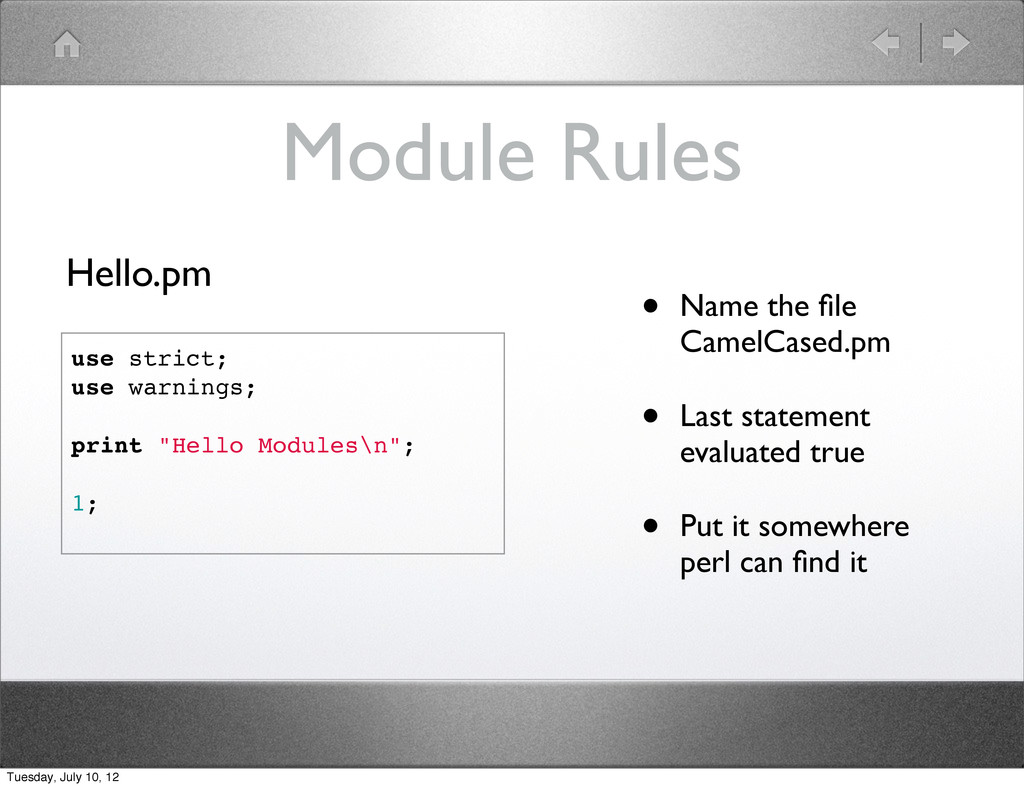 Module Rules • Name the file CamelCased.pm • Las...