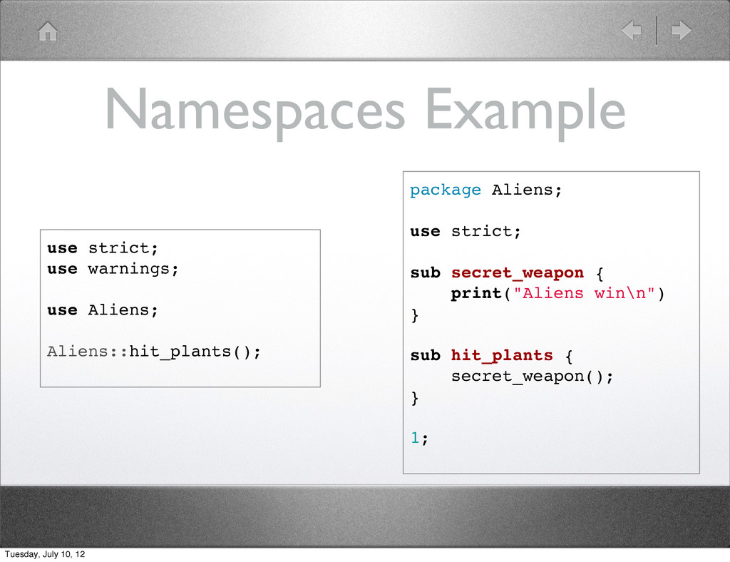 Namespaces Example package Aliens; use strict; ...