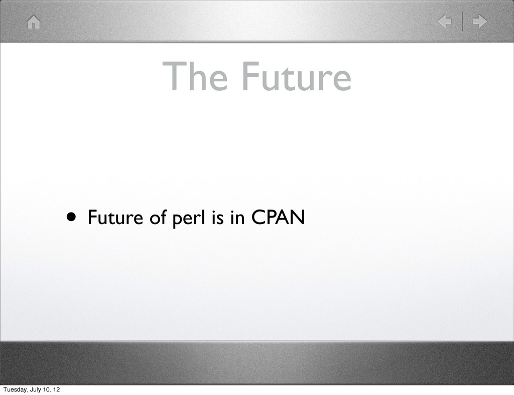 The Future • Future of perl is in CPAN Tuesday,...