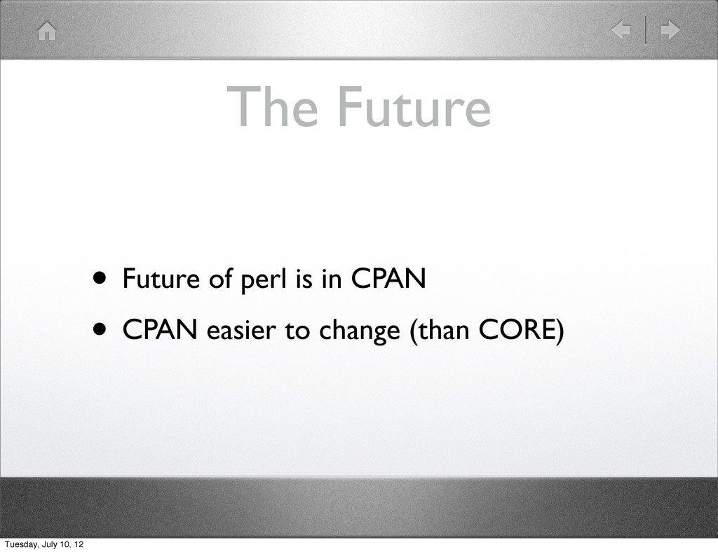 The Future • Future of perl is in CPAN • CPAN e...