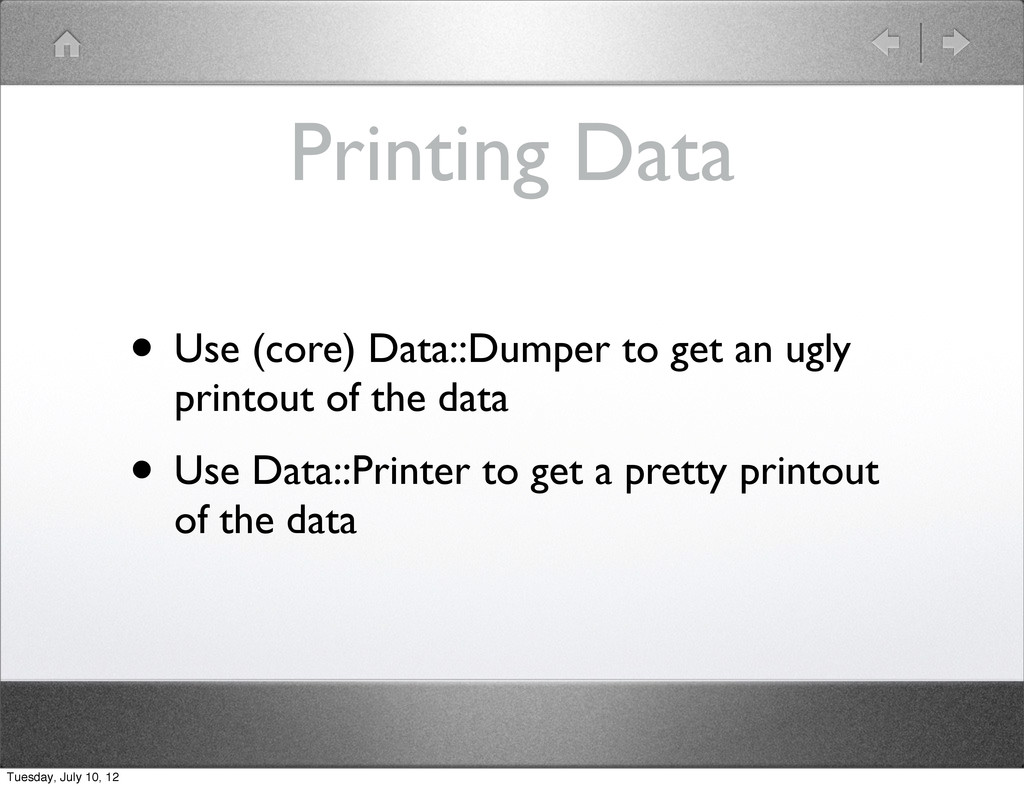 Printing Data • Use (core) Data::Dumper to get ...