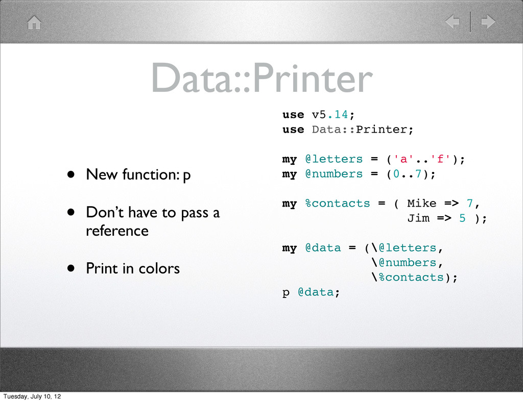 Data::Printer • New function: p • Don't have to...