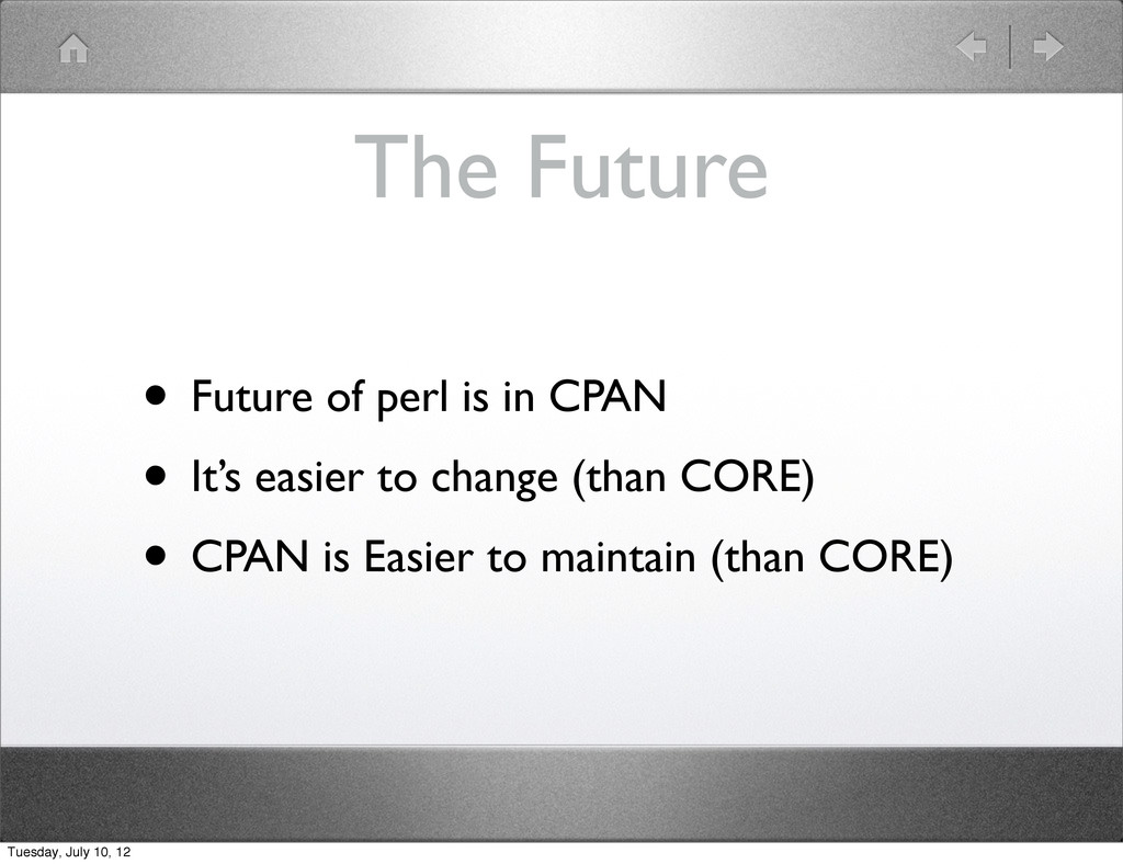 The Future • Future of perl is in CPAN • It's e...