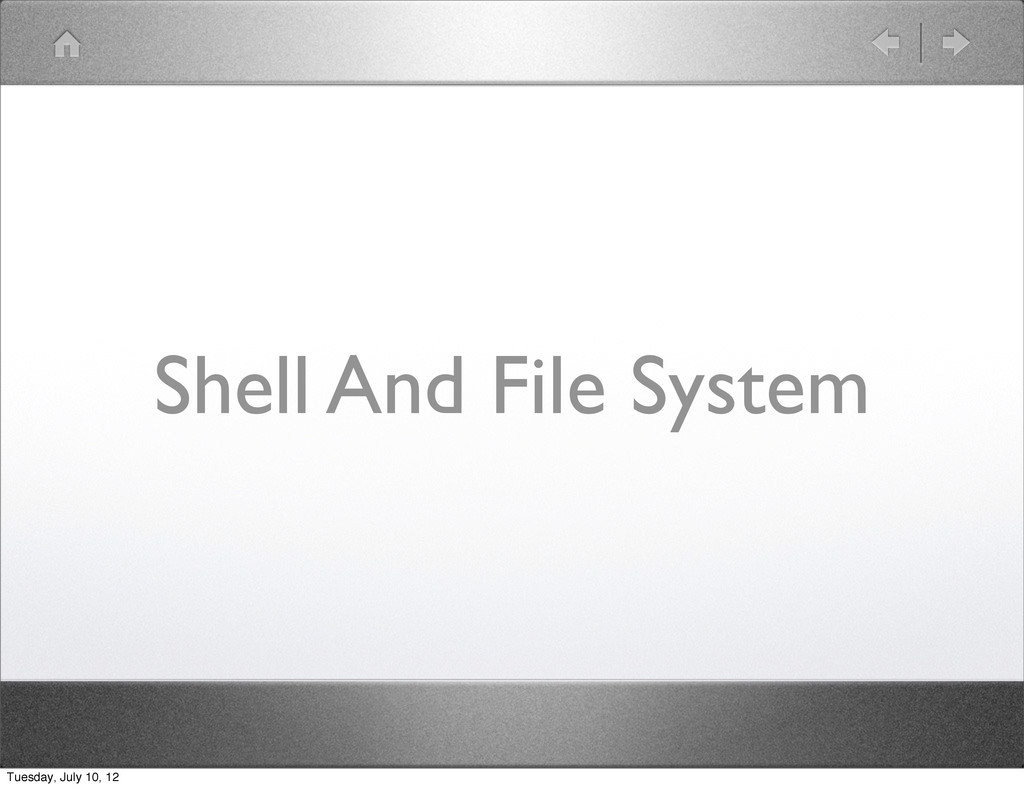 Shell And File System Tuesday, July 10, 12