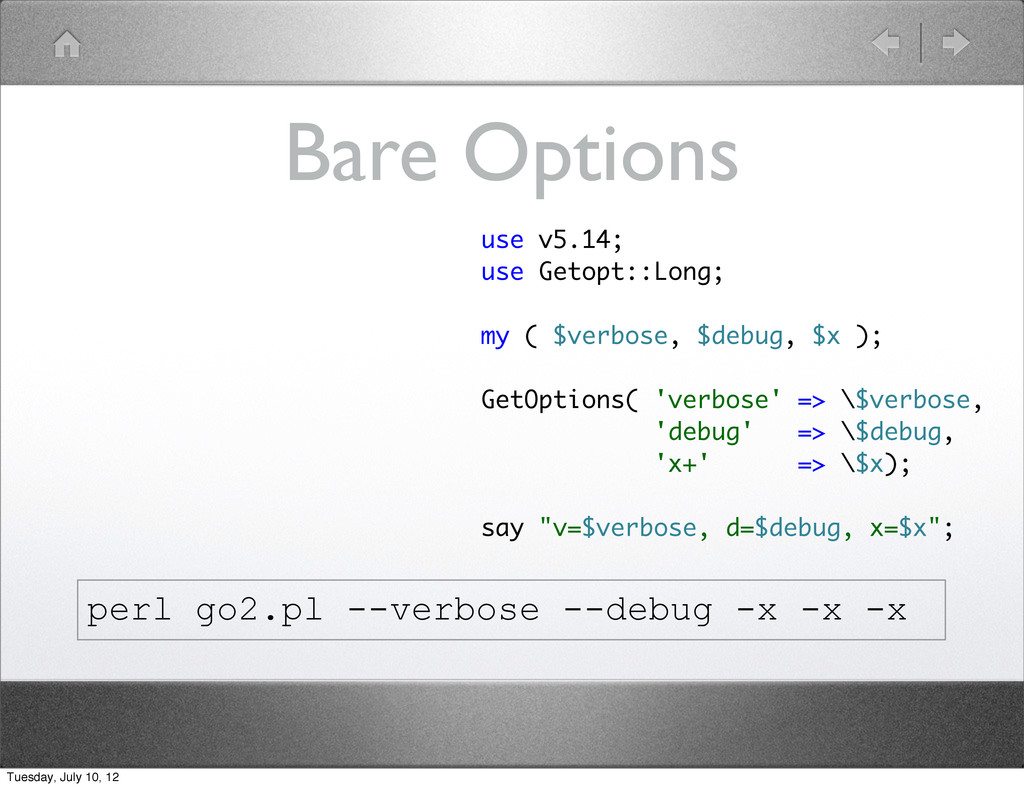 Bare Options use v5.14; use Getopt::Long; my ( ...