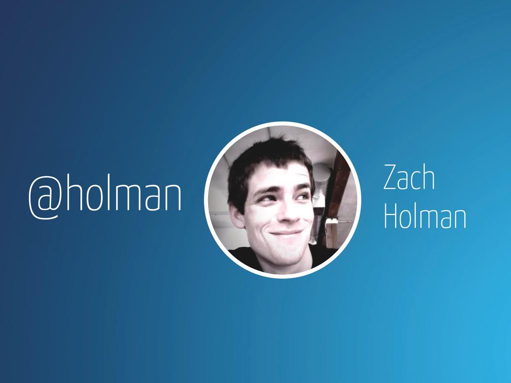 @holman Zach Holman