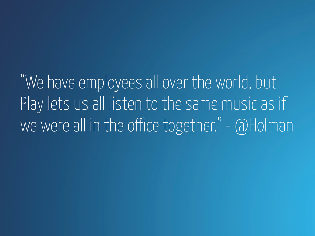"""We have employees all over the world, but Play..."