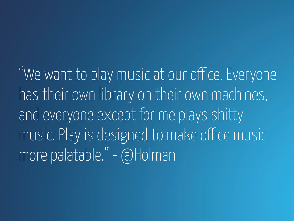 """We want to play music at our office. Everyone ..."