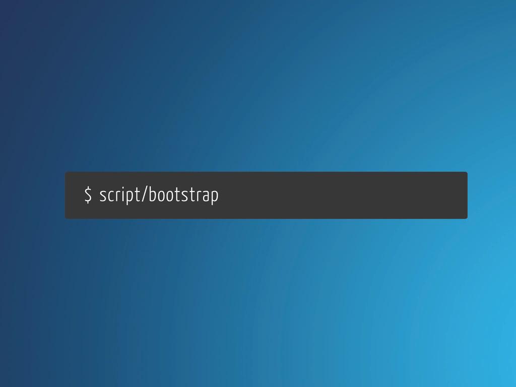 $ script/bootstrap