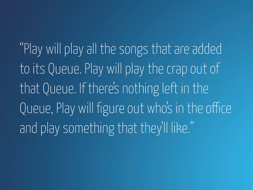 """Play will play all the songs that are added to..."