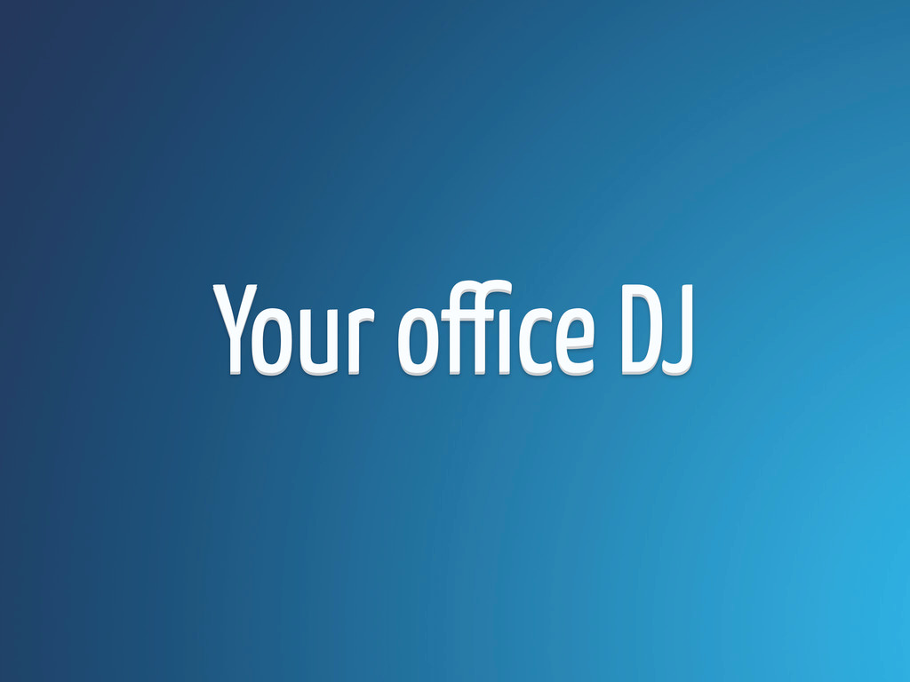 Your office DJ Your office DJ