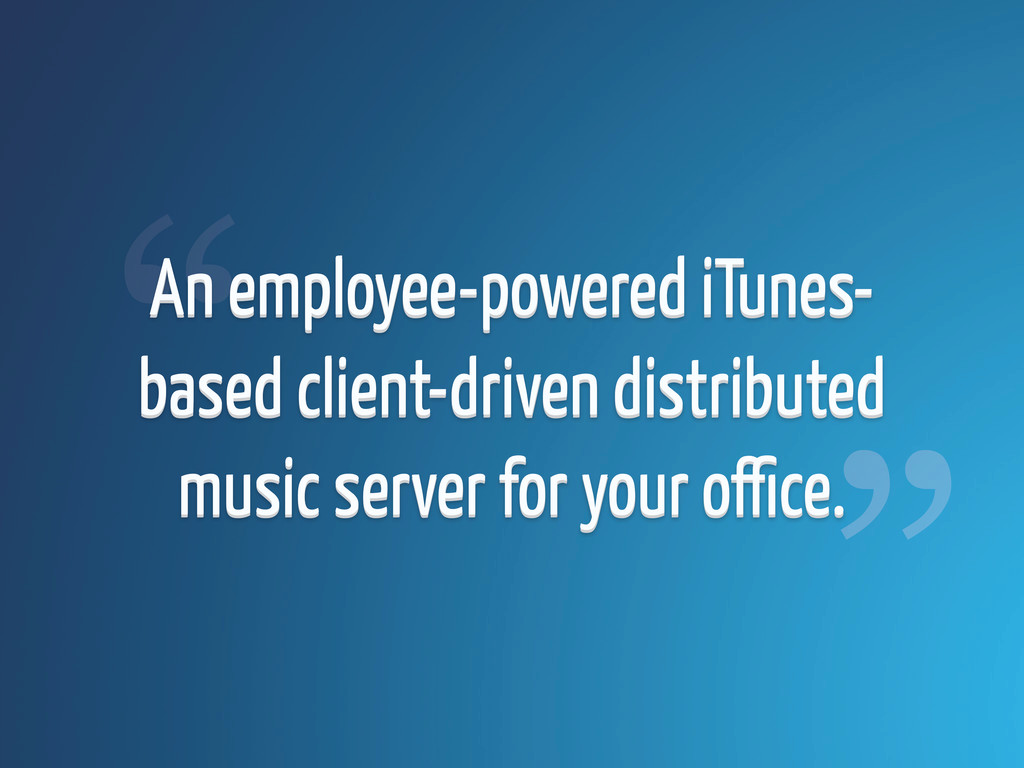 An employee-powered iTunes- based client-driven...