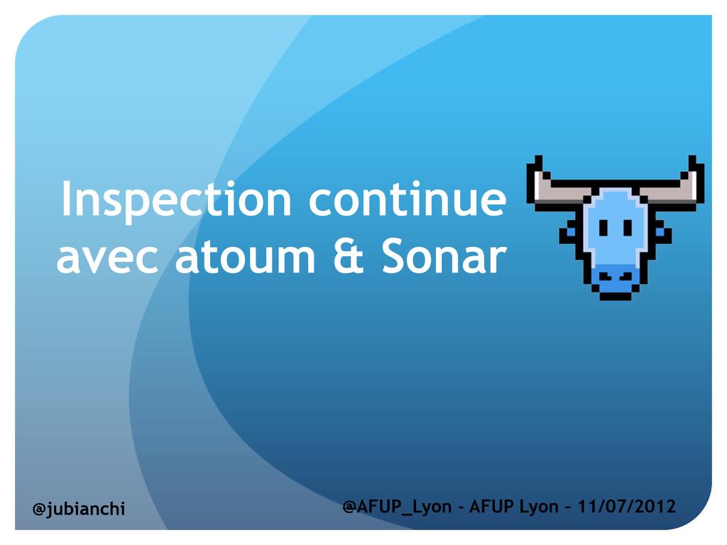 Inspection continue avec atoum & Sonar @jubianc...
