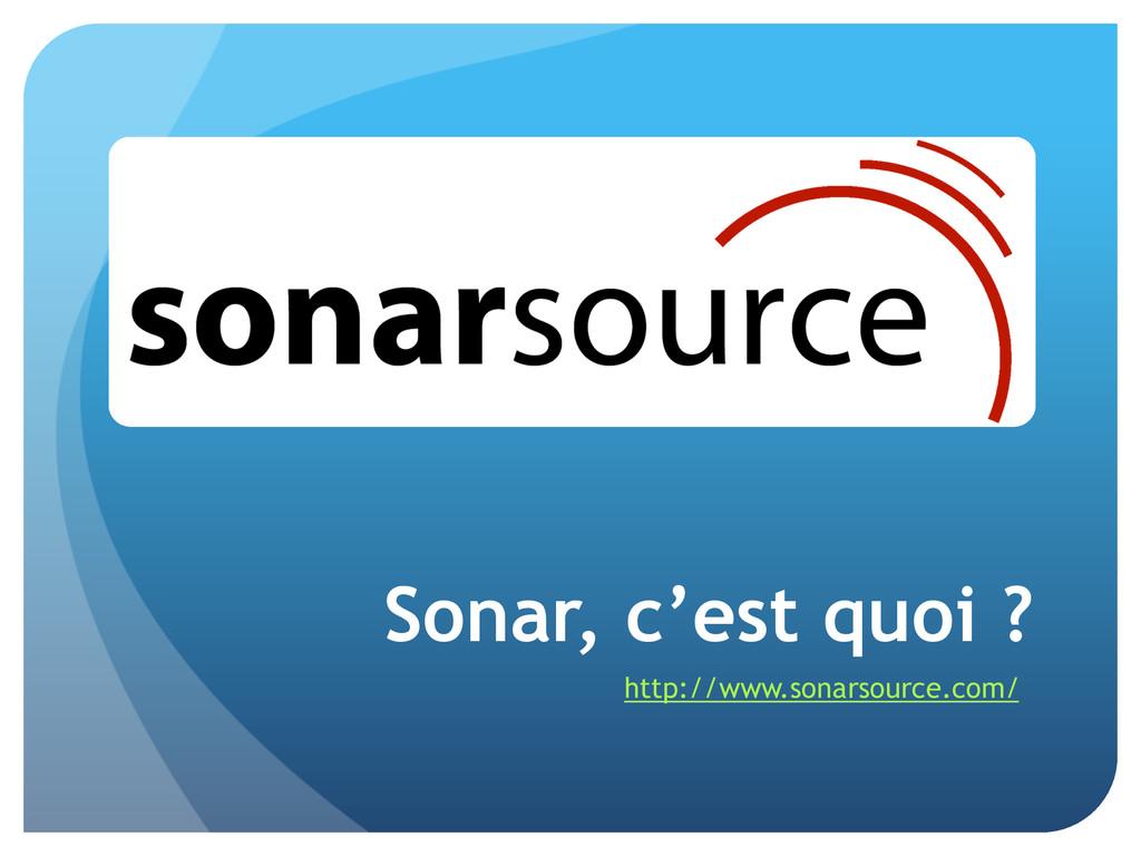 Sonar, c'est quoi ? http://www.sonarsource.com/
