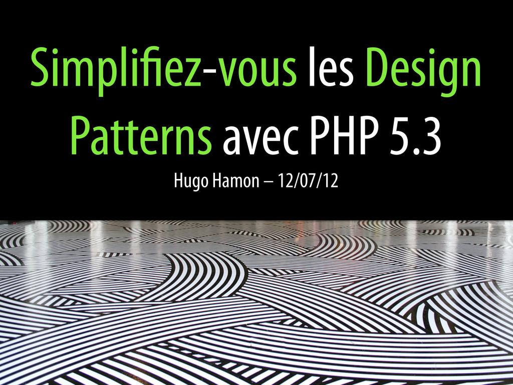 Simpli ez-vous les Design Patterns avec PHP 5.3...