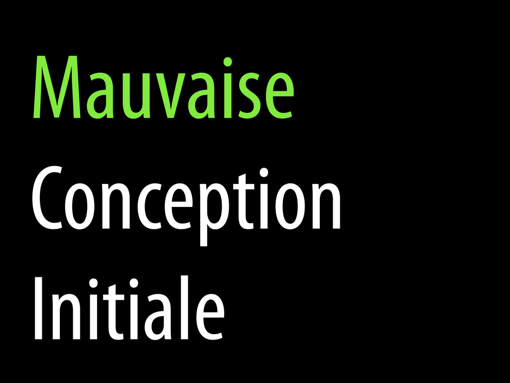 Mauvaise Conception Initiale