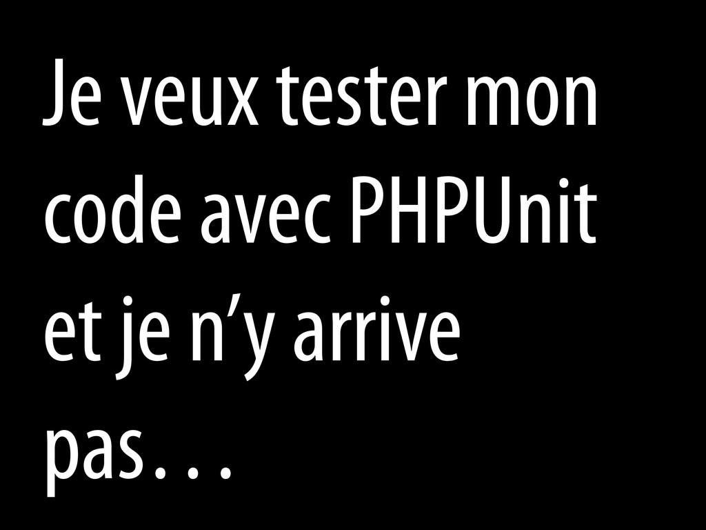 Je veux tester mon code avec PHPUnit et je n'y ...