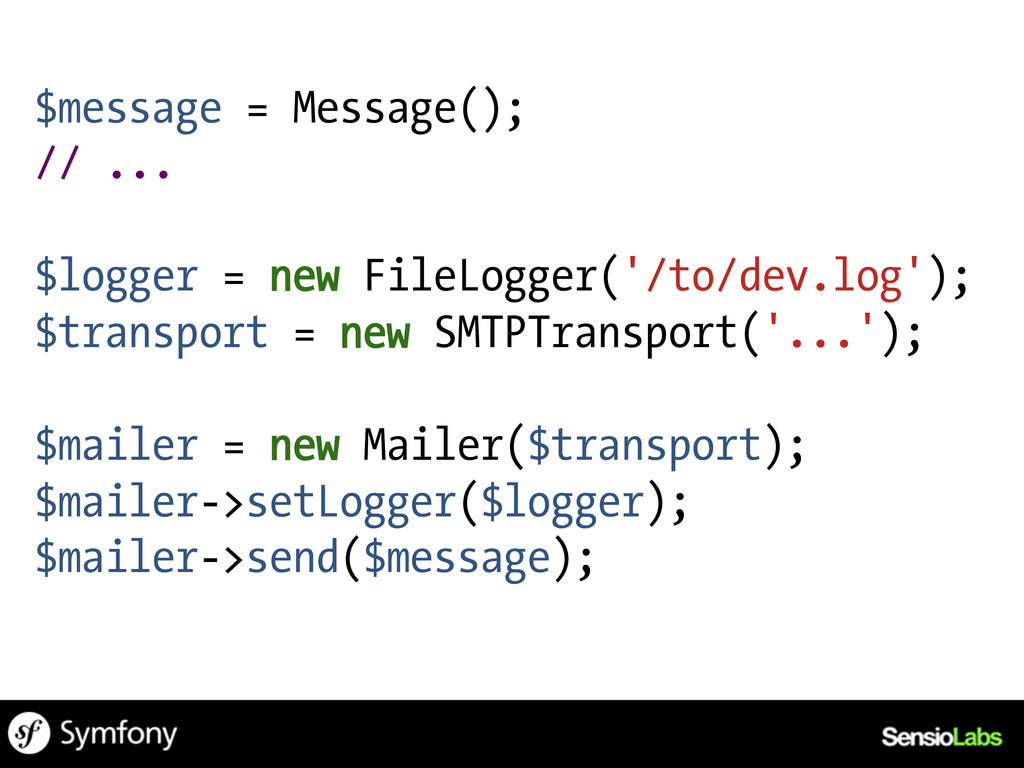 $message = Message(); // ... $logger = new File...
