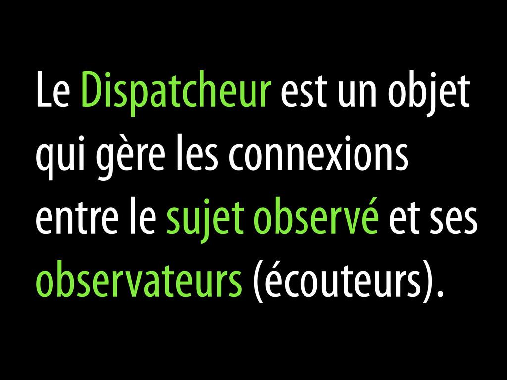 Le Dispatcheur est un objet qui gère les connex...