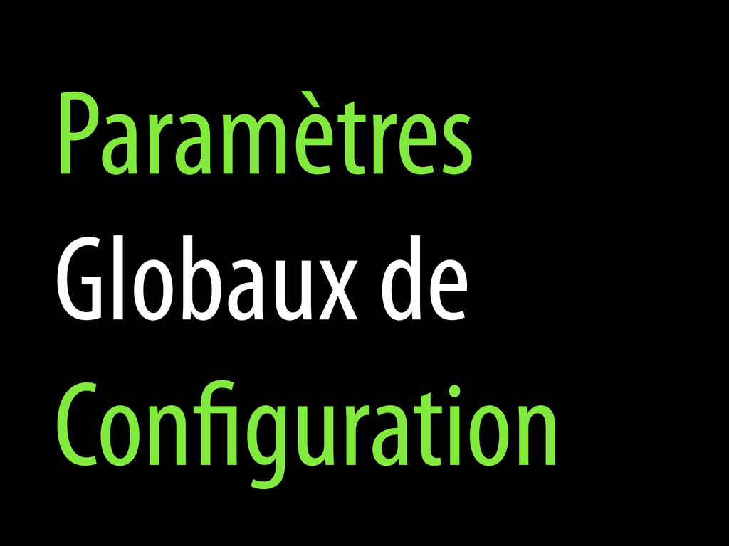 Paramètres Globaux de Con guration
