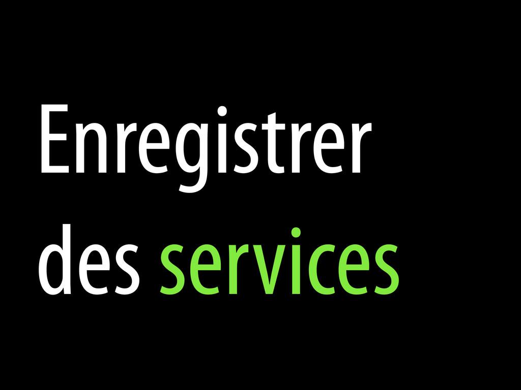 Enregistrer des services