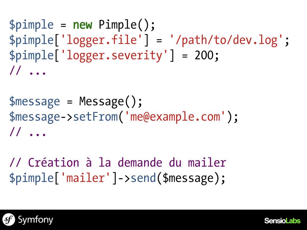 $pimple = new Pimple(); $pimple['logger.file'] ...
