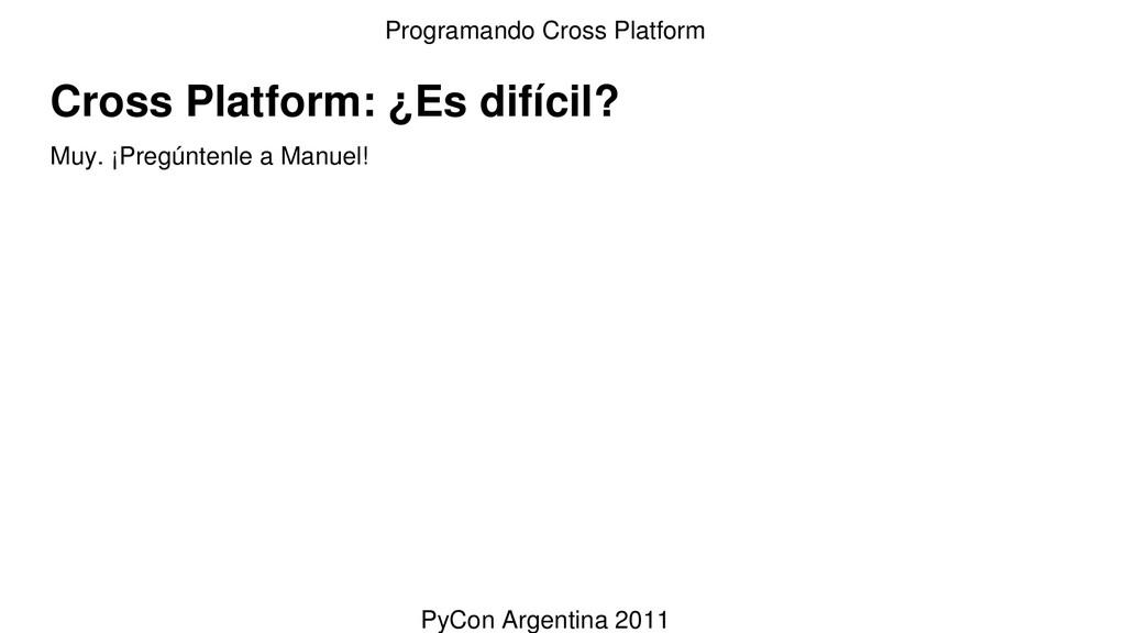Cross Platform: ¿Es difícil? Muy. ¡Pregúntenle ...