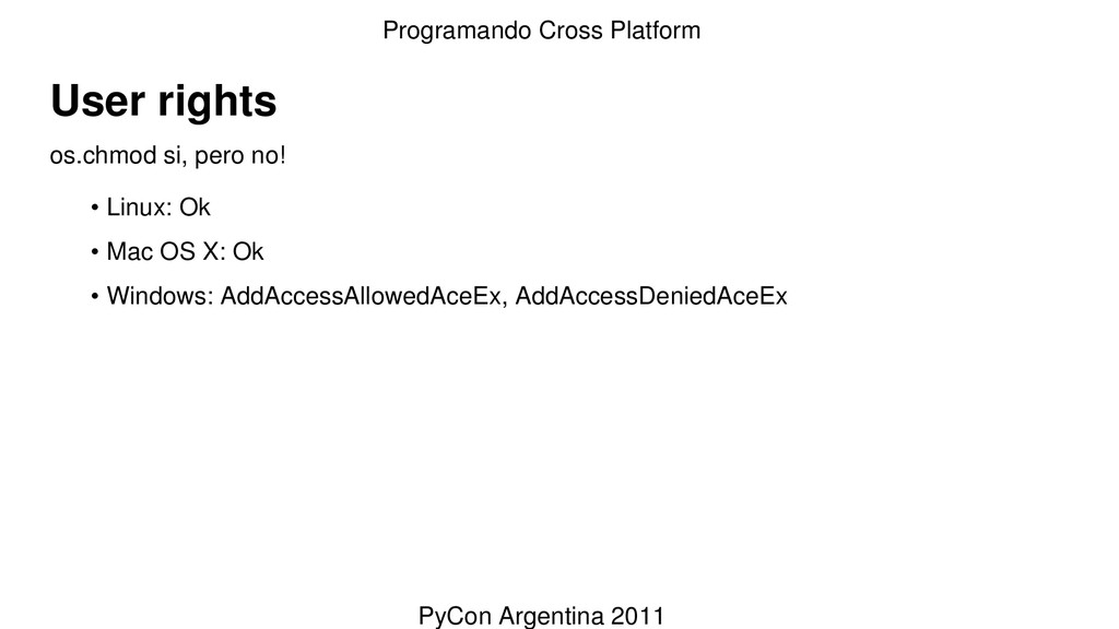 User rights os.chmod si, pero no! • Linux: Ok •...
