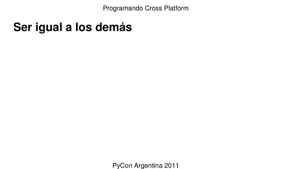 Ser igual a los demás Programando Cross Platfor...