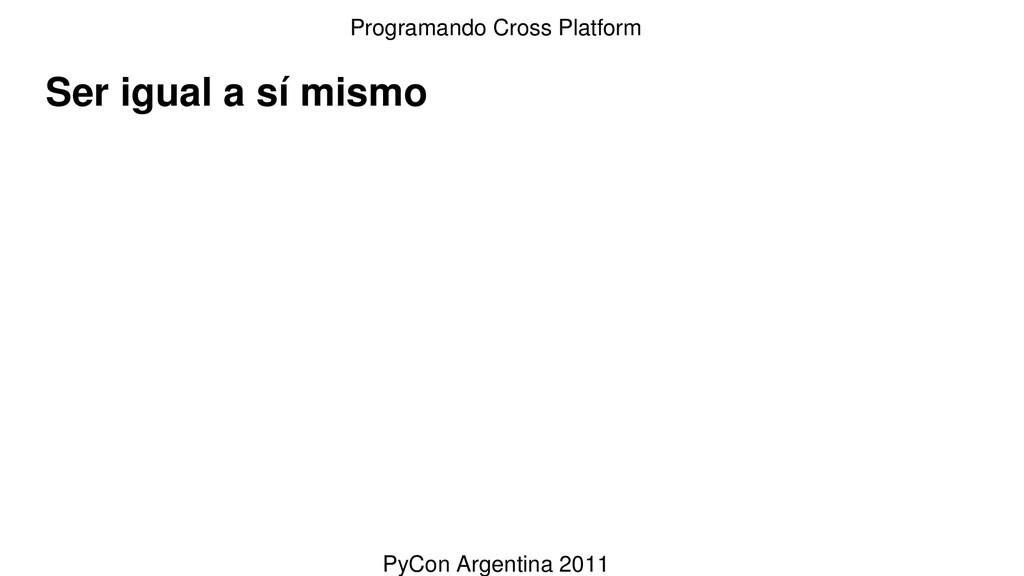 Ser igual a sí mismo Programando Cross Platform...