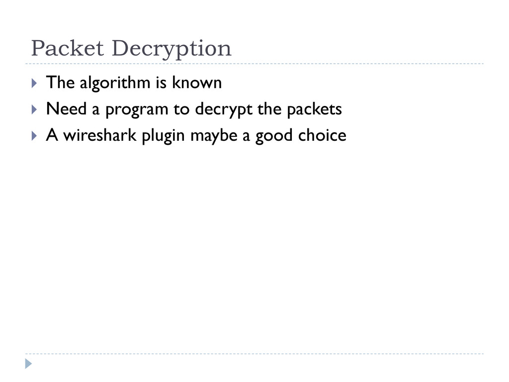 Packet Decryption  The algorithm is known  Ne...