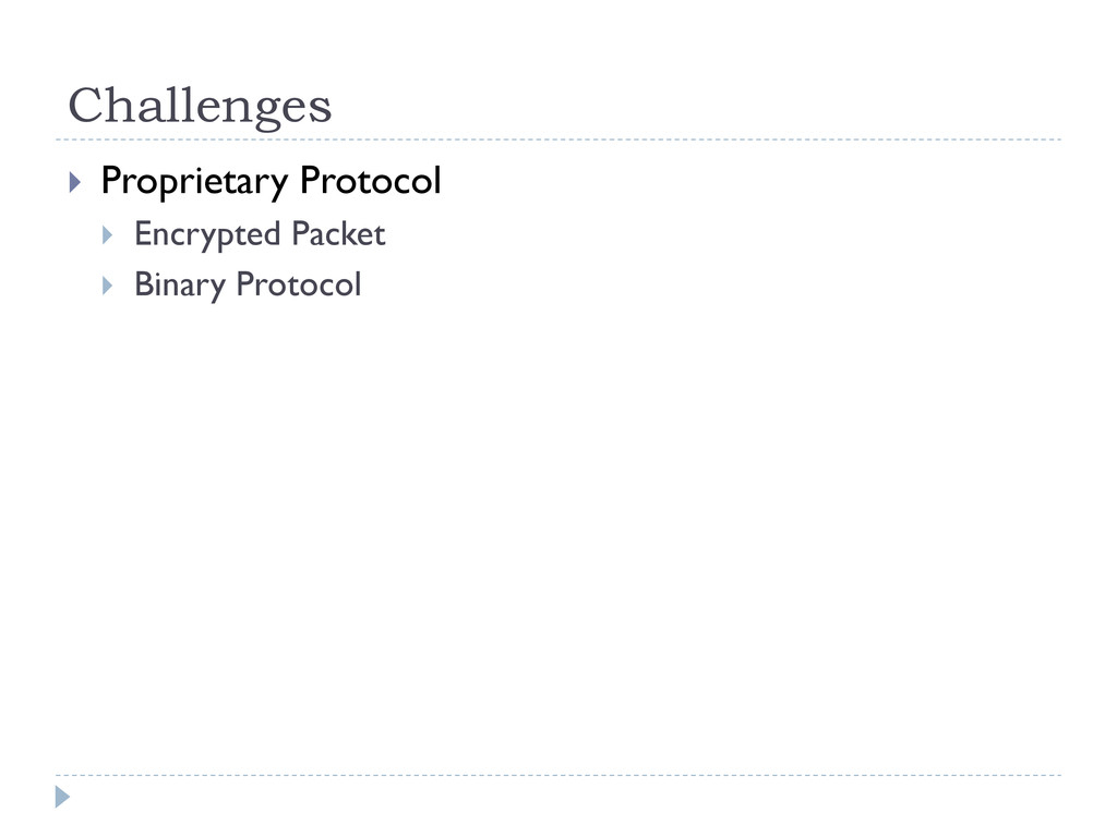 Challenges  Proprietary Protocol  Encrypted P...