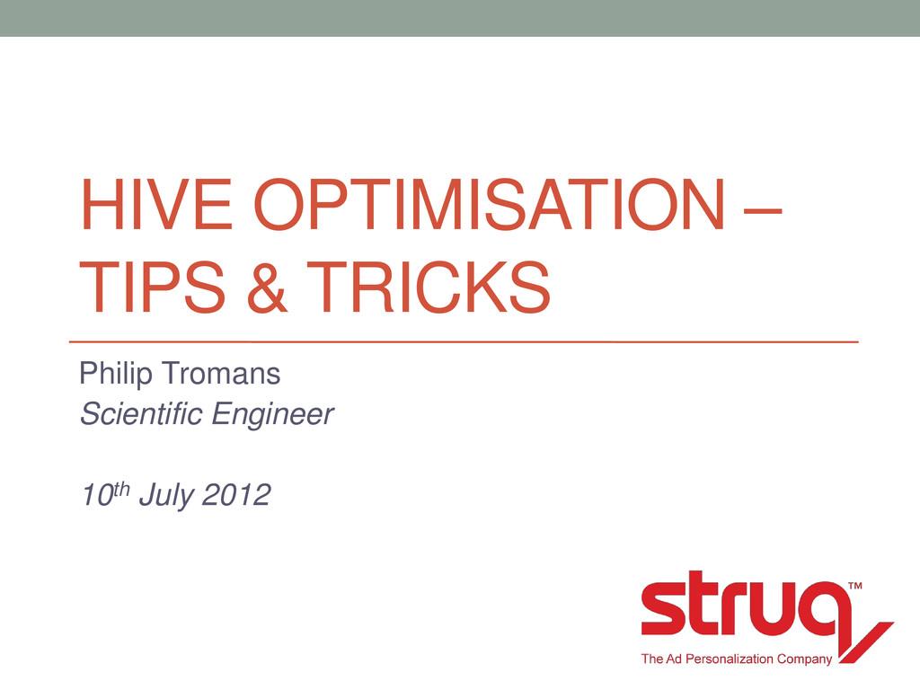 HIVE OPTIMISATION – TIPS & TRICKS Philip Troman...