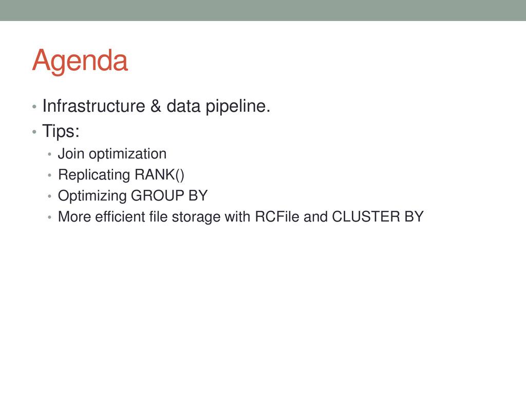 Agenda • Infrastructure & data pipeline. • Tips...