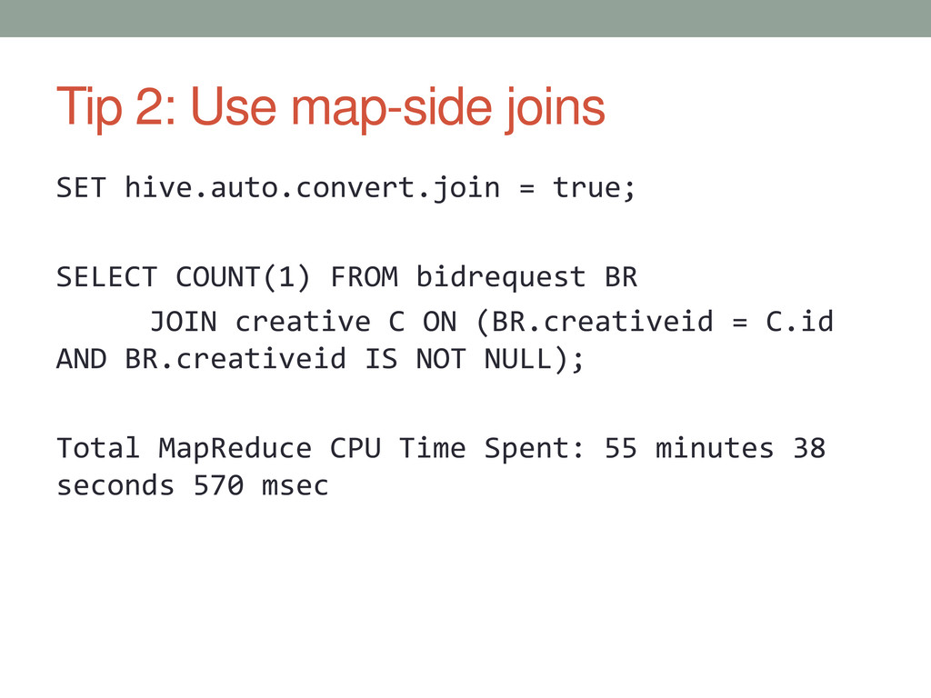 Tip 2: Use map-side joins SET hive.auto.convert...