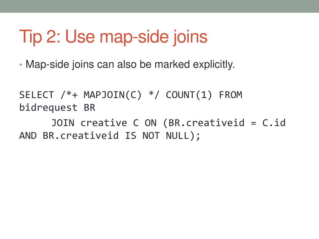 Tip 2: Use map-side joins • Map-side joins can ...