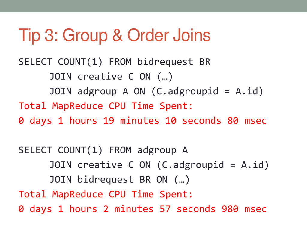 Tip 3: Group & Order Joins SELECT COUNT(1) FROM...