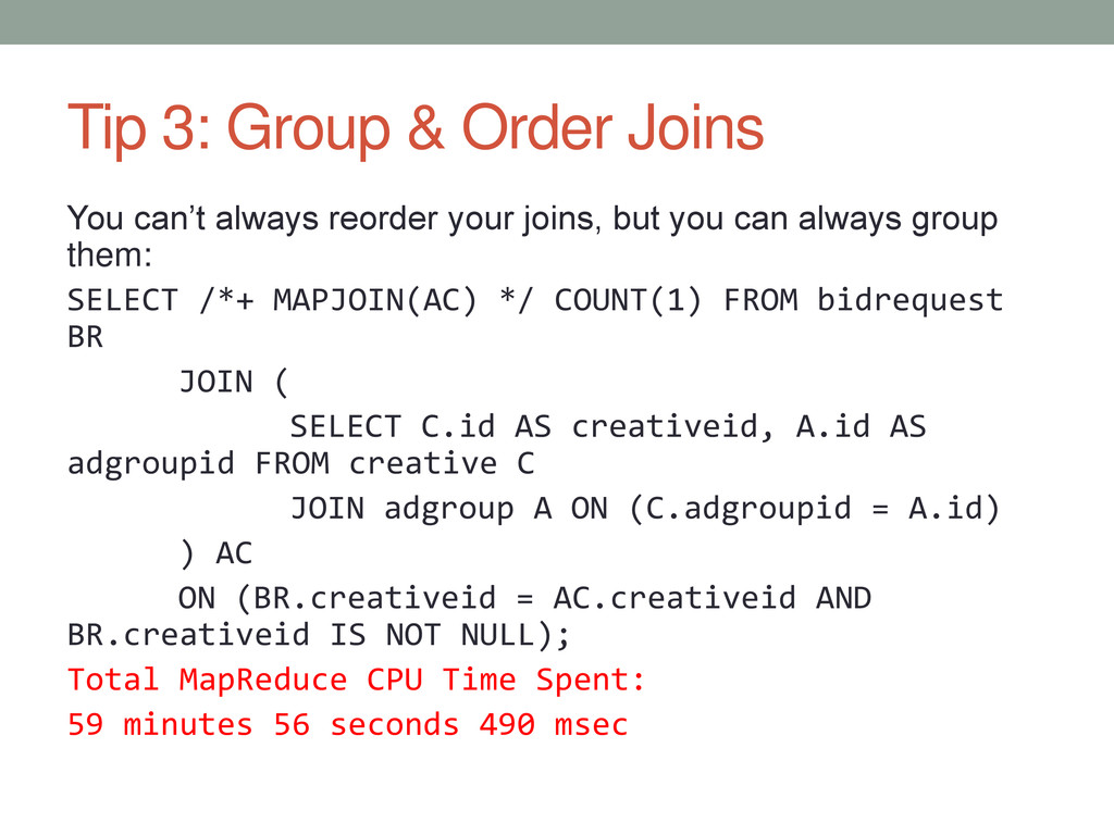 Tip 3: Group & Order Joins You can't always reo...