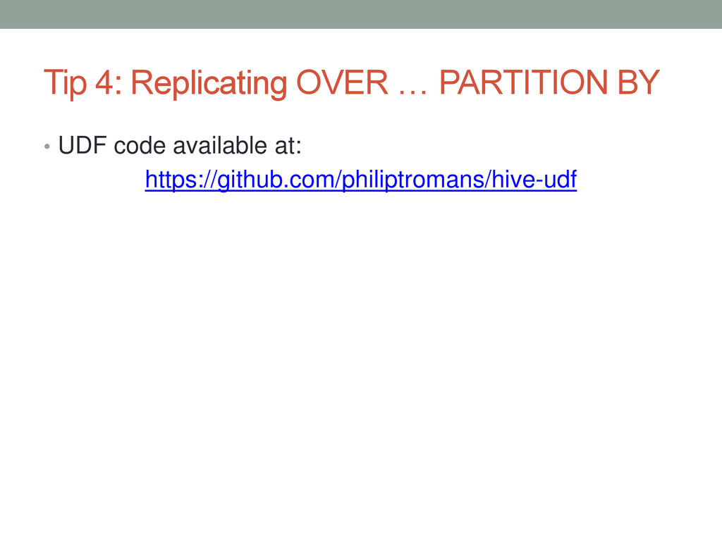 Tip 4: Replicating OVER … PARTITION BY • UDF co...
