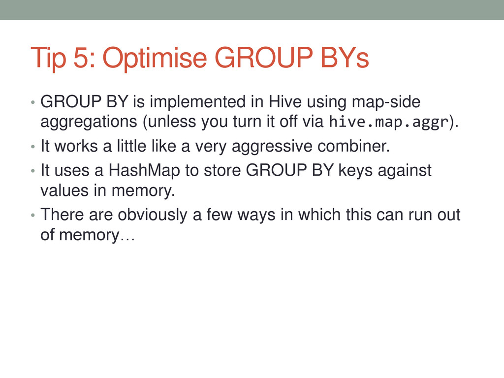 Tip 5: Optimise GROUP BYs • GROUP BY is impleme...