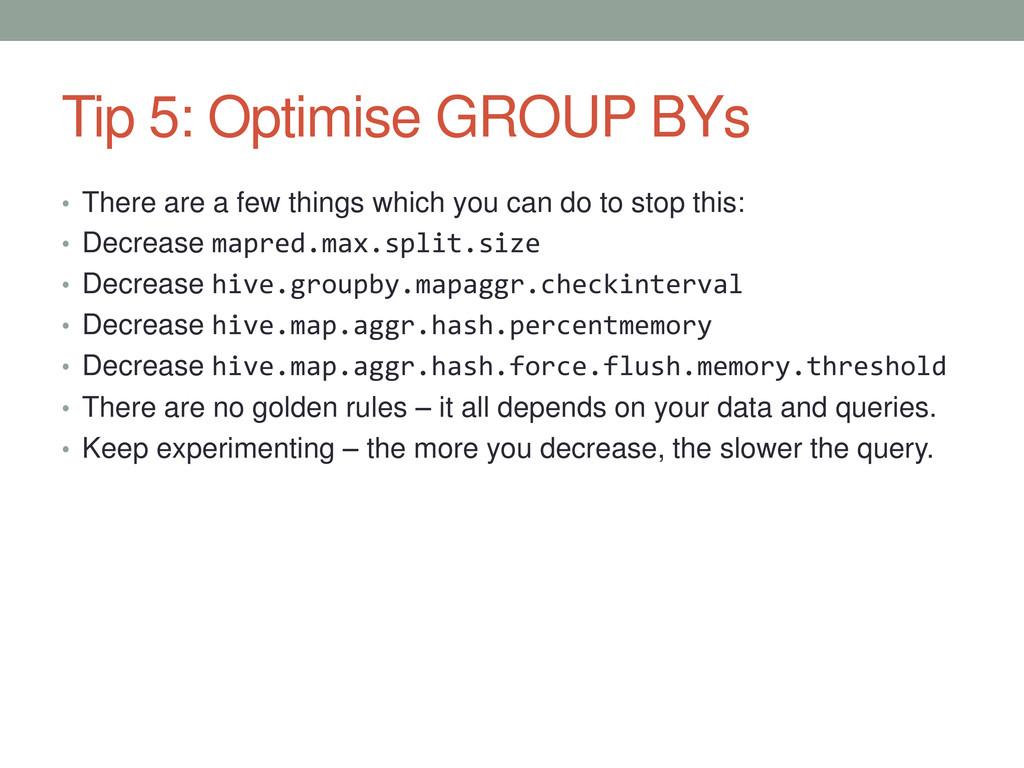 Tip 5: Optimise GROUP BYs • There are a few thi...