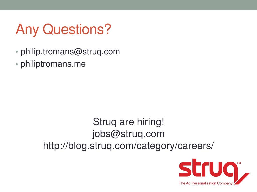 Any Questions? • philip.tromans@struq.com • phi...