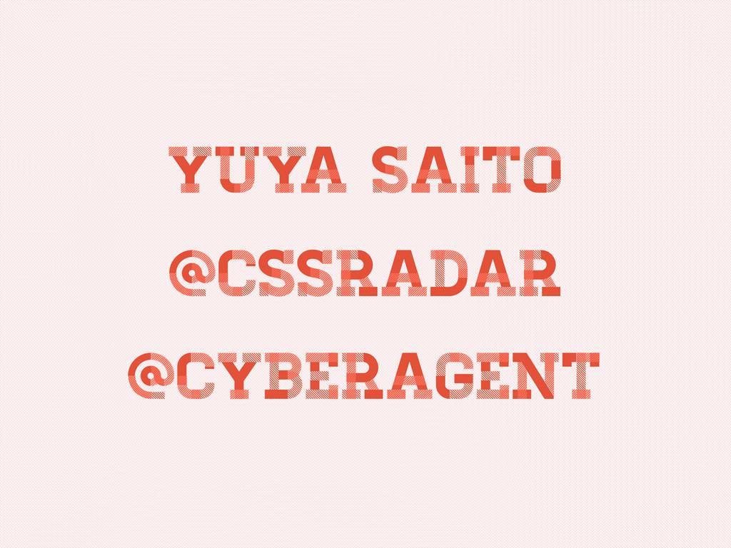 Yuya Saito Yuya Saito Yuya Saito @CSSRADAR @CSS...