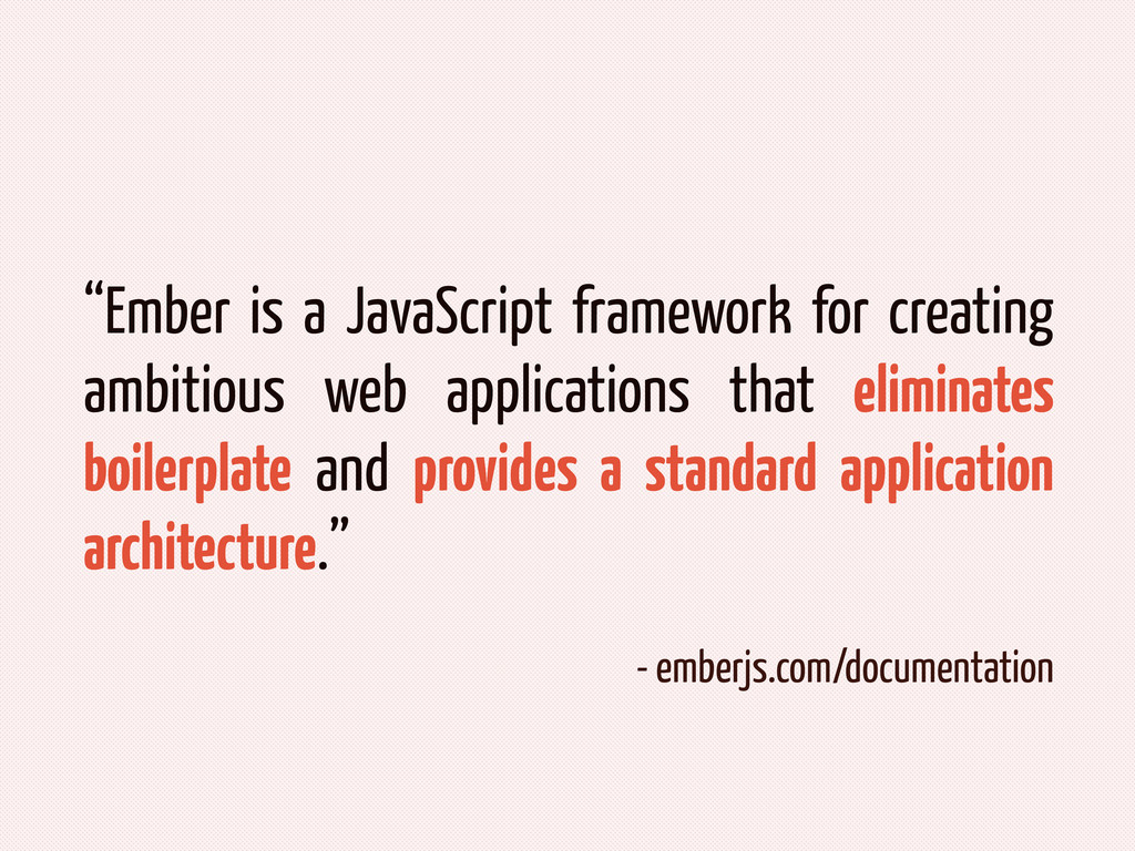 """Ember is a JavaScript framework for creating a..."