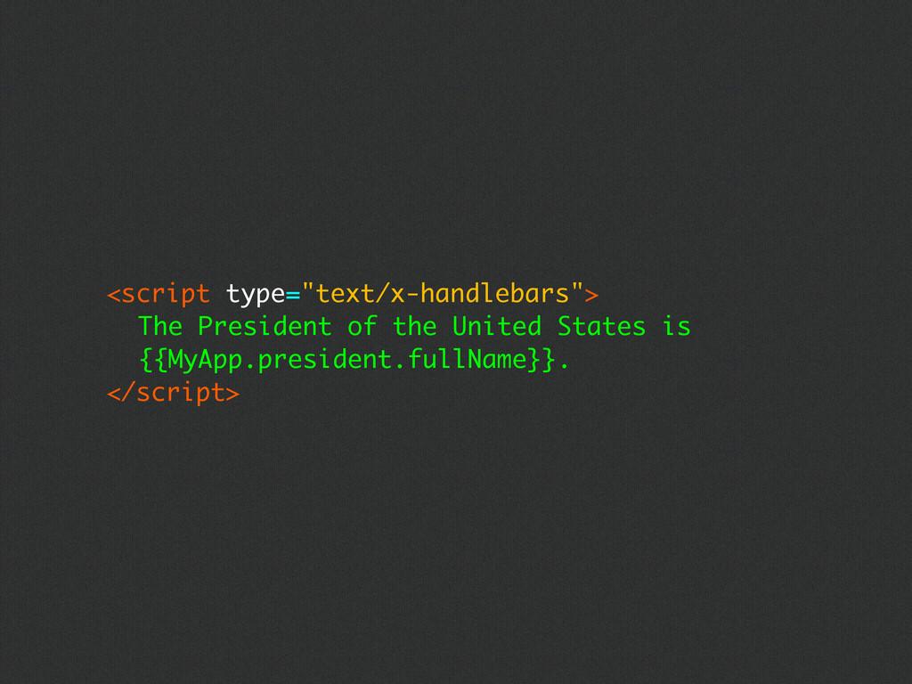 "<script type=""text/x-handlebars""> The President..."